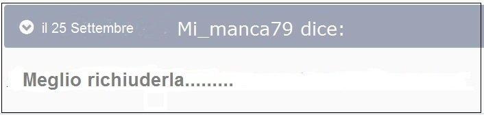 1164201525_mimancadicemegliorichiuderla.jpg.e363d3cc1ef60e57ac05a571aa057ab8.jpg